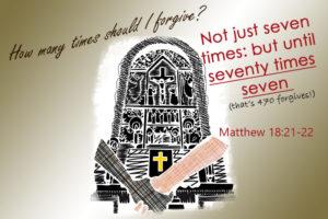 Forgive Matthew 18:21-22