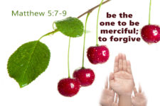 be the one to be merciful; to forgive Matthew 5:7-9