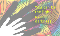 You can be the light over darkness
