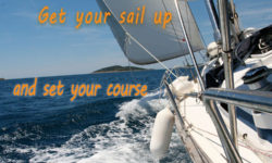 Get your sail up and set your course
