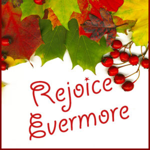 rejoice evermore - 1 Thessalonians 5:16