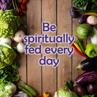 Be spiritually fed every day