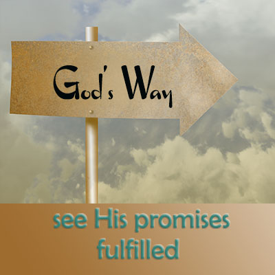God's way is the right direction - see His promises fulfilled