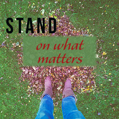 Stand on what matters